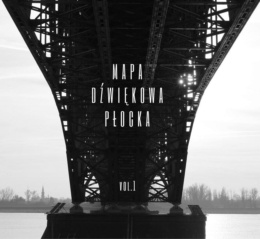 Mapa dźwiękowa Płocka. Fotografia na okładce: Gabriela Nowak-Dąbrowska. Projekt: Piotr Dąbrowski
